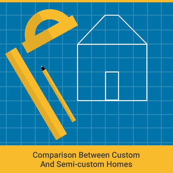 Comparison Between Custom And Semi-custom Homes